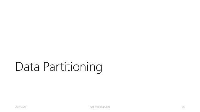 Data Partitioning kyrt @takekazuomi 362014/7/26