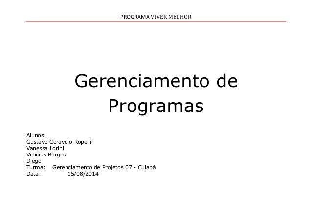PROGRAMA VIVER MELHOR Gerenciamento de Programas Alunos: Gustavo Ceravolo Ropelli Vanessa Lorini Vinicius Borges Diego Tur...