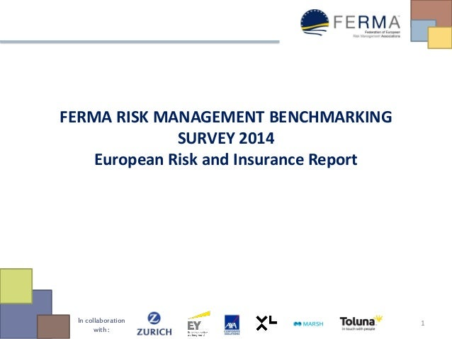 In collaboration with :  FERMA RISK MANAGEMENT BENCHMARKING SURVEY 2014  European Risk and Insurance Report  1