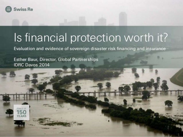 Is financial protection worth it?  Evaluation and evidence of sovereign disaster risk financing and insurance  Esther Baur...