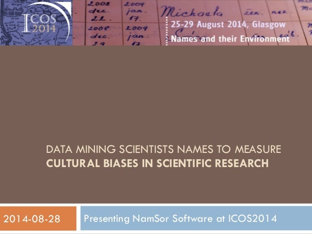 DATA MINING SCIENTISTS NAMES TO MEASURE CULTURAL BIASES IN SCIENTIFIC RESEARCH  Presenting NamSor Software at ICOS2014  1 ...