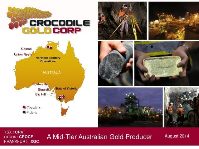 A Mid-Tier Australian Gold Producer August 2014 TSX : CRK OTCQX : CROCF FRANKFURT : XGC