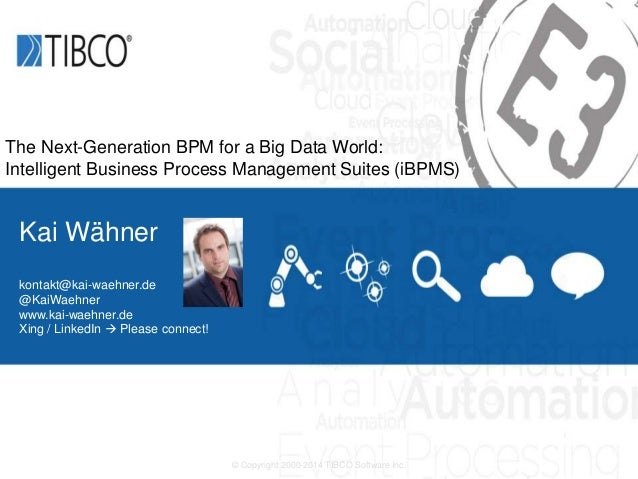 © Copyright 2000-2014 TIBCO Software Inc. The Next-Generation BPM for a Big Data World: Intelligent Business Process Manag...