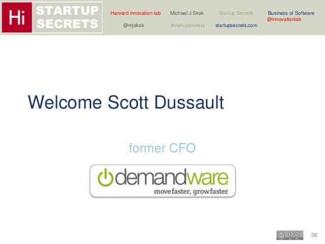 Harvard innovation lab Michael J Skok Startup Secrets Business of Software  36  @innovationlab  @mjskok #startupsecrets st...