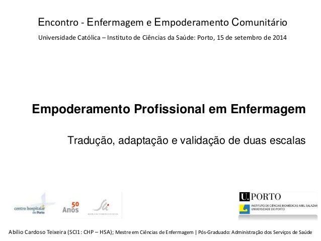 Empoderamento Profissional em Enfermagem Tradução, adaptação e validação de duas escalas Abílio Cardoso Teixeira (SCI1: CH...