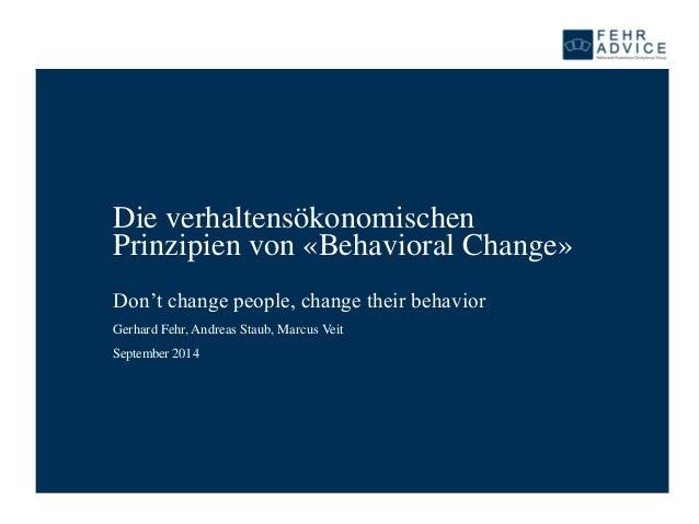 Die verhaltensökonomischen Prinzipien von «BehavioralChange»  Don't change people, change their behavior  Gerhard Fehr, An...