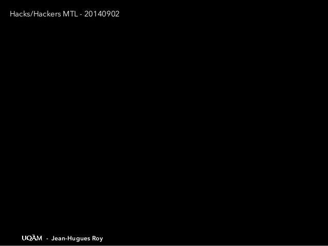 Hacks/Hackers MTL - 20140902  - Jean-Hugues Roy