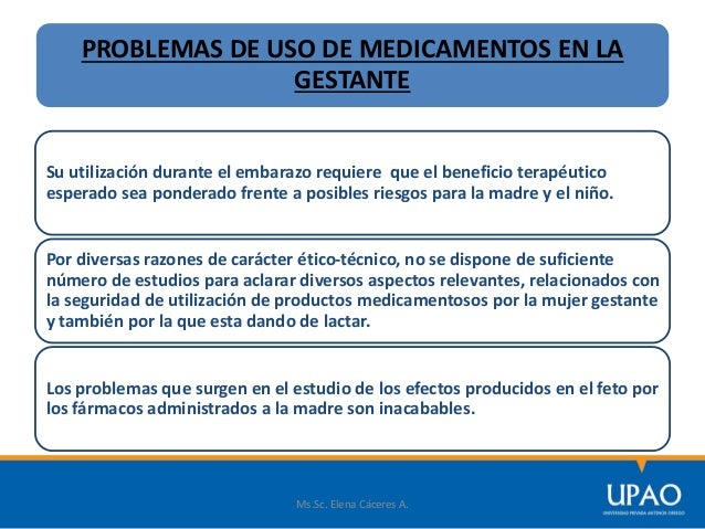 PROBLEMAS DE USO DE MEDICAMENTOS EN LA GESTANTE Su utilización durante el embarazo requiere que el beneficio terapéutico e...