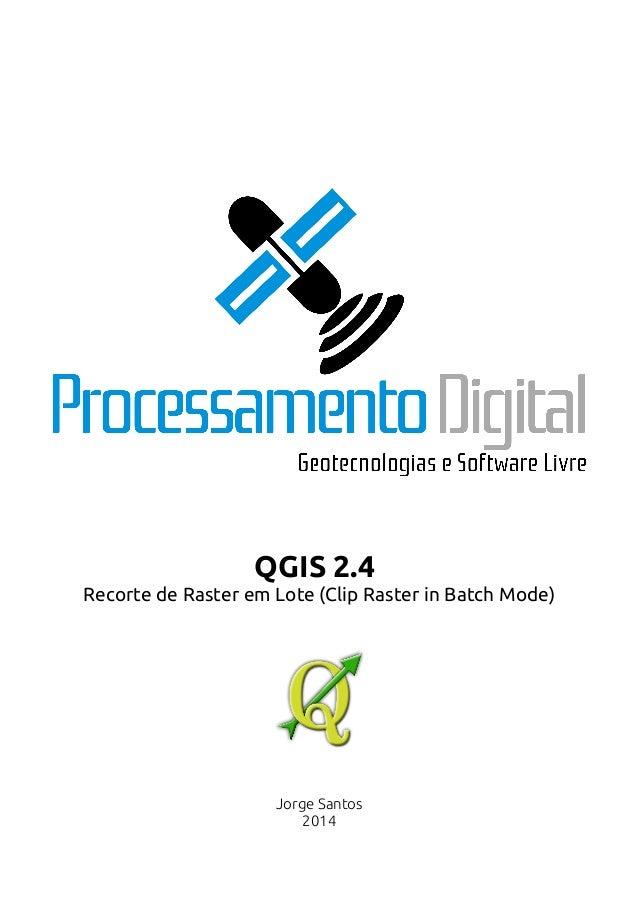QGIS 2.4  Recorte de Raster em Lote (Clip Raster in Batch Mode)  Jorge Santos  2014