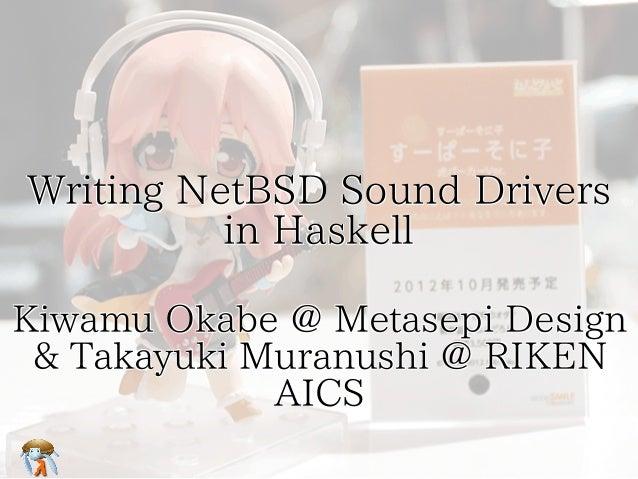 Writing NetBSD Sound Drivers  in Haskell  Kiwamu Okabe @ Metasepi Design  & Takayuki Muranushi @ RIKEN  AICS