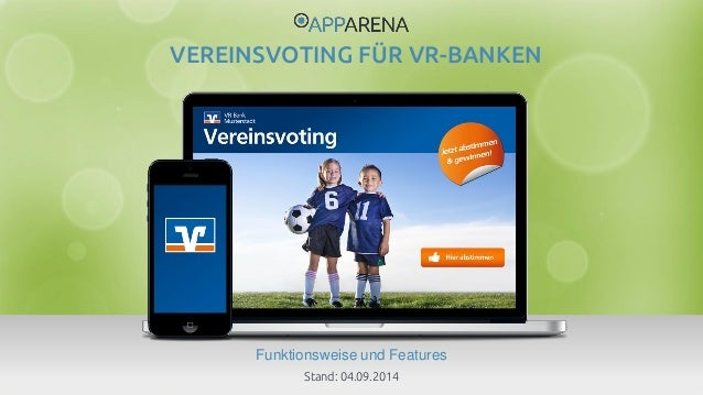 www.app-arena.com | +49 (0)221 – 292 044 – 0 | support@app-arena.com Funktionsweise und Features VEREINSVOTING FÜR VR-BANK...
