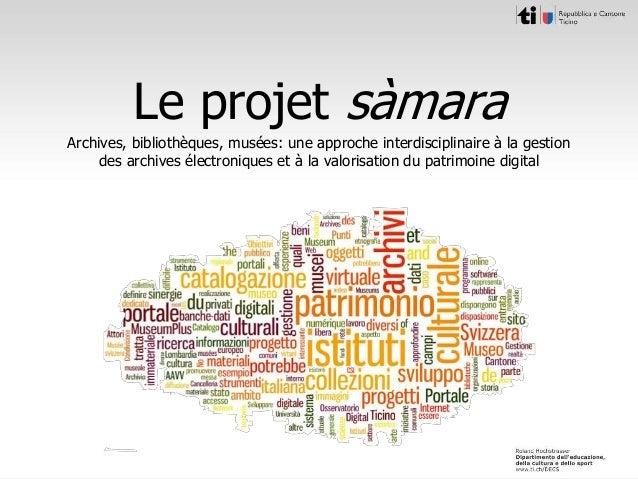 Le projet sàmara Archives, bibliothèques, musées: une approche interdisciplinaire à la gestion des archives électroniques ...