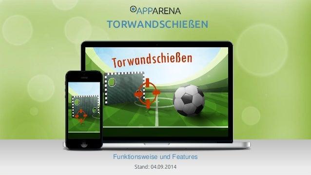www.app-arena.com | +49 (0)221 – 292 044 – 0 | support@app-arena.com  Funktionsweise und Features  TORWANDSCHIEßEN  Stand:...