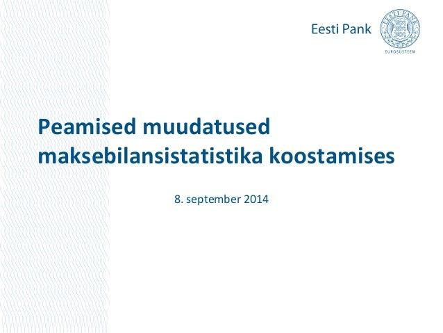 Peamised muudatused  maksebilansistatistika koostamises  8. september 2014