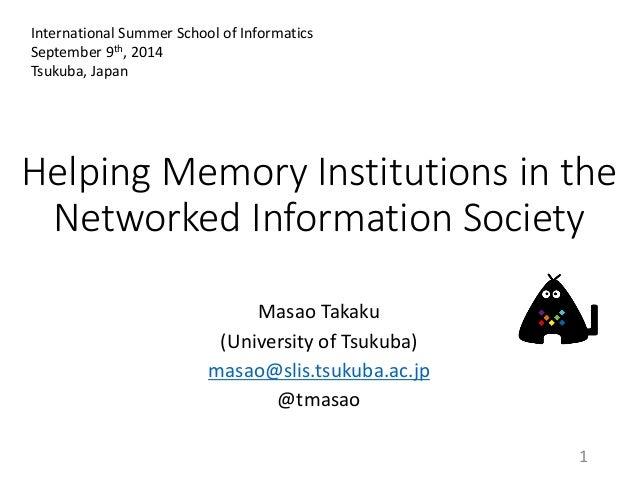 Helping Memory Institutions in the Networked Information Society  Masao Takaku  (University of Tsukuba)  masao@slis.tsukub...