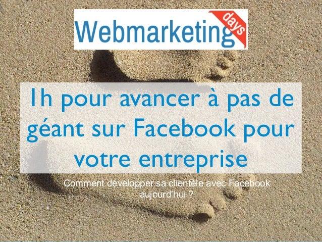 1h pour avancer à pas de  géant sur Facebook pour  votre entreprise  Comment développer sa clientèle avec Facebook  aujour...