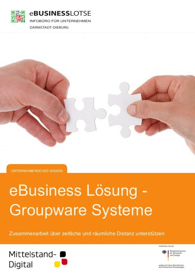 eBusiness Lösung -  Groupware Systeme  Zusammenarbeit über zeitliche und räumliche Distanz unterstützen  UNTERNEHMERISCHES...