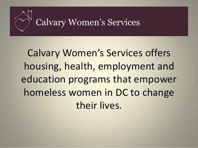 Calvary Women's Services offers  housing, health, employment and  education programs that empower  homeless women in DC to...