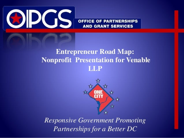 Entrepreneur Road Map:  Nonprofit Presentation for Venable  LLP  Responsive Government Promoting  Partnerships for a Bette...