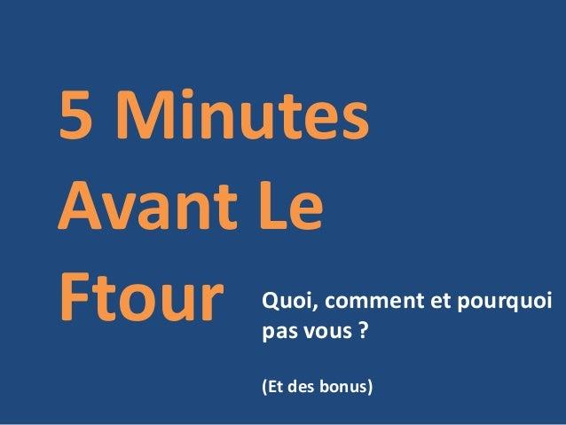 5 Minutes  Avant Le  Ftour Quoi, comment et pourquoi  pas vous ?  (Et des bonus)