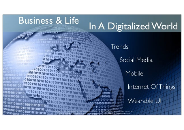 Business & Life  In A Digitalized World  Trends  Social Media  Mobile  Internet Of Things  Wearable UI  Free share is my c...