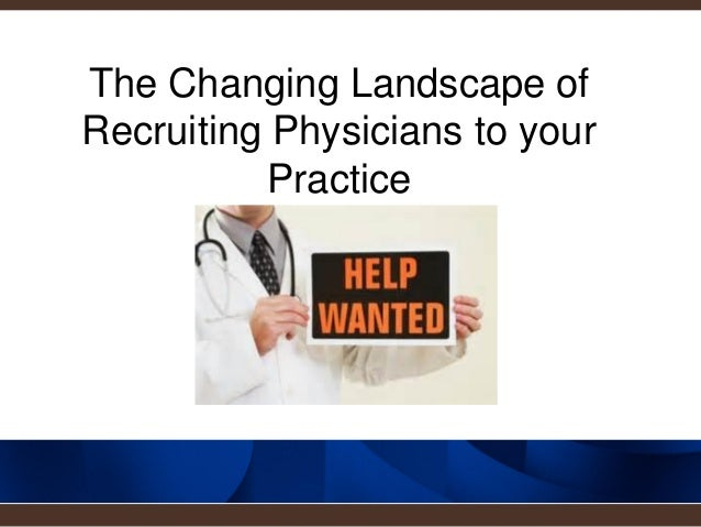 The Changing Landscape of Recruiting Physicians to your Practice