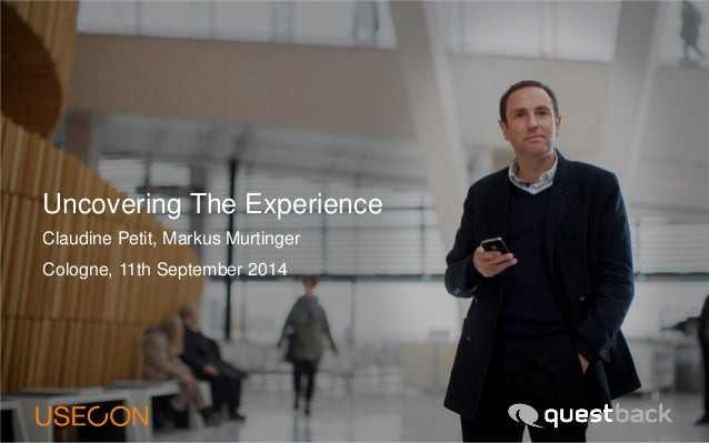 Uncovering The Experience  Claudine Petit, Markus Murtinger  Cologne, 11th September 2014
