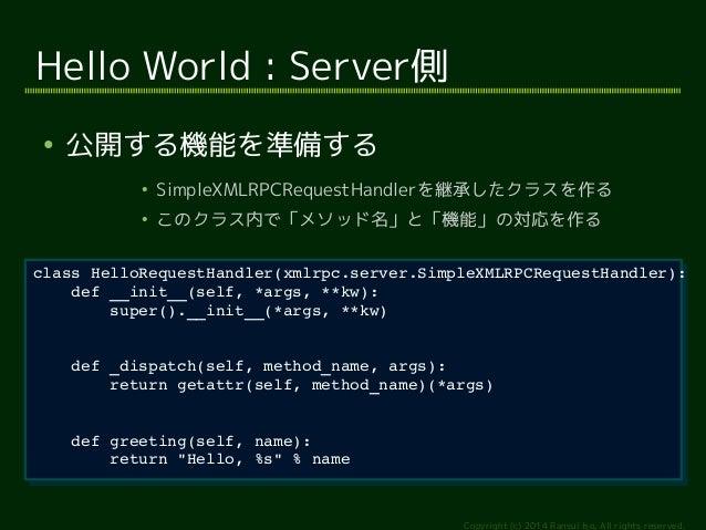 class HelloRequestHandler(xmlrpc.server.SimpleXMLRPCRequestHandler):  return getattr(self, method_name)(*args)  Copyright ...