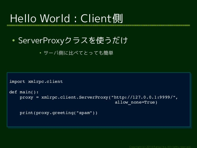 """proxy = xmlrpc.client.ServerProxy(""""http://127.0.0.1:9999/"""",  Copyright (c) 2014 Ransui Iso, All rights reserved.  Hello Wo..."""