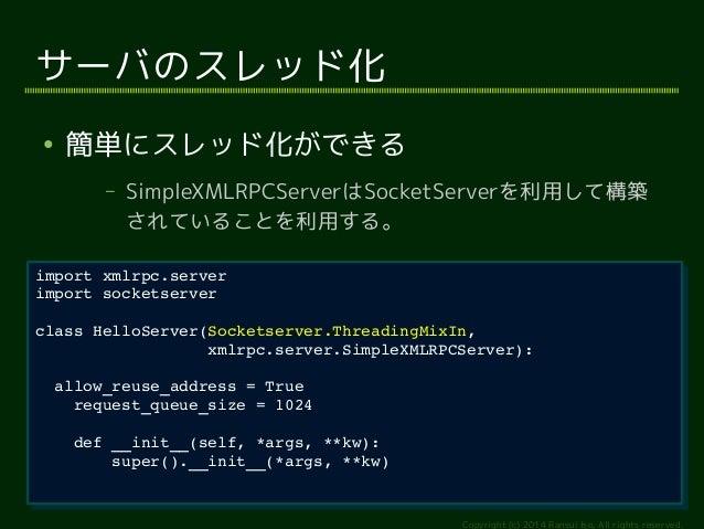 class HelloServer(Socketserver.ThreadingMixIn,  xmlrpc.server.SimpleXMLRPCServer):  Copyright (c) 2014 Ransui Iso, All rig...