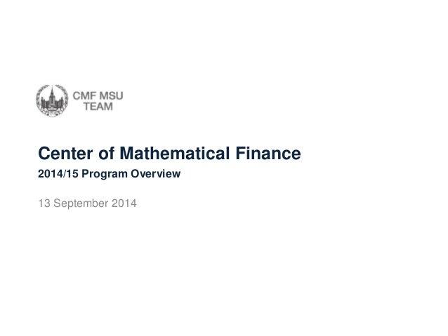 Center of Mathematical Finance  13 September 2014  2014/15 Program Overview