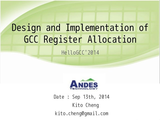 Design and Implementation of  GCC Register Allocation  HelloGCC'2014  Date : Sep 13th, 2014  Kito Cheng  kito.cheng@gmail....