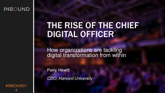 #INBOUND1  4  THE RISE OF THE CHIEF  DIGITAL OFFICER  How organizations are tackling  digital transformation from within  ...