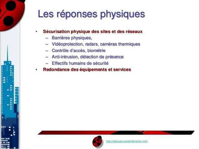 Les réponses physiques  • Sécurisation physique des sites et des réseaux  – Barrières physiques,  – Vidéoprotection, radar...