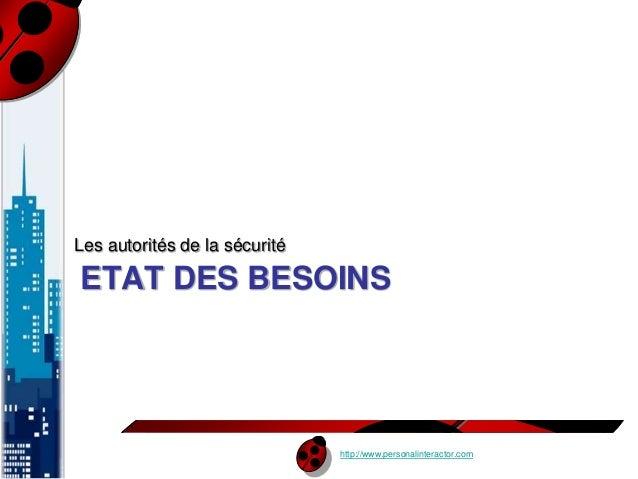 ETAT DES BESOINS  http://www.personalinteractor.com  Les autorités de la sécurité