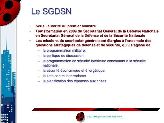 http://www.personalinteractor.com  Le SGDSN  • Sous l'autorité du premier Ministre  • Transformation en 2009 du Secrétaria...