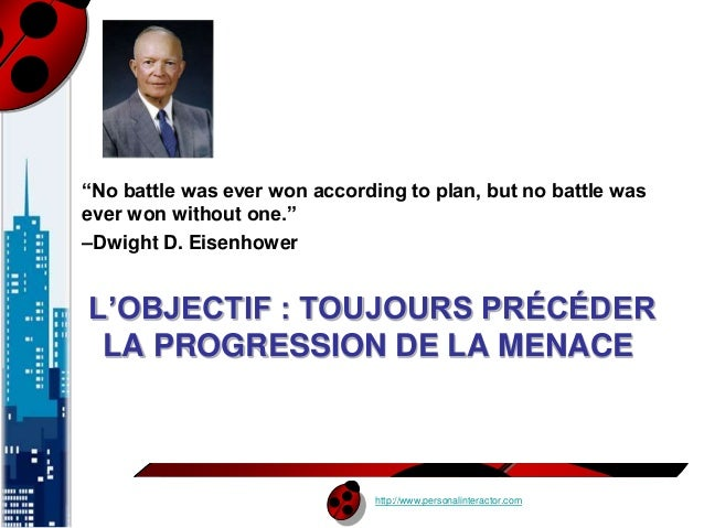 """""""No battle was ever won according to plan, but no battle was  ever won without one.""""  –Dwight D. Eisenhower  L'OBJECTIF : ..."""