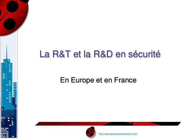 La R&T et la R&D en sécurité  En Europe et en France  http://www.personalinteractor.com