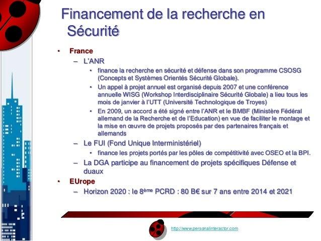 Financement de la recherche en  Sécurité  http://www.personalinteractor.com  • France  – L'ANR  • finance la recherche en ...