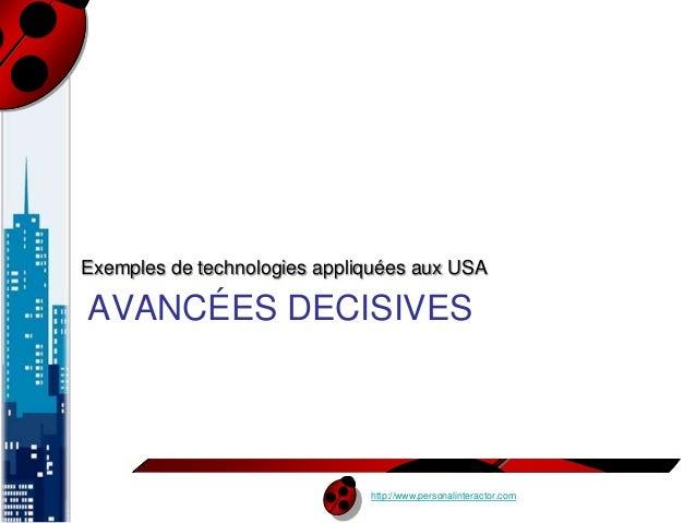 Exemples de technologies appliquées aux USA  AVANCÉES DECISIVES  http://www.personalinteractor.com