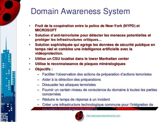 Domain Awareness System  • Fruit de la coopération entre la police de New-York (NYPD) et  http://www.personalinteractor.co...