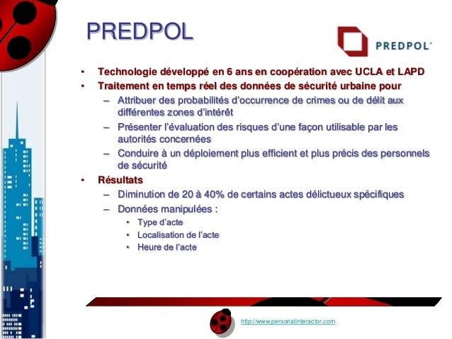 http://www.personalinteractor.com  PREDPOL  • Technologie développé en 6 ans en coopération avec UCLA et LAPD  • Traitemen...