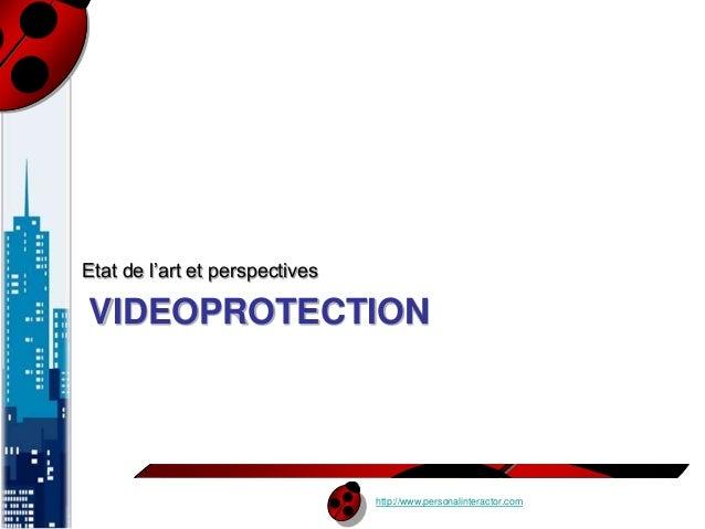 VIDEOPROTECTION  http://www.personalinteractor.com  Etat de l'art et perspectives