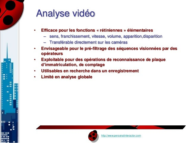 http://www.personalinteractor.com  Analyse vidéo  • Efficace pour les fonctions « rétiniennes » élémentaires  – sens, fran...
