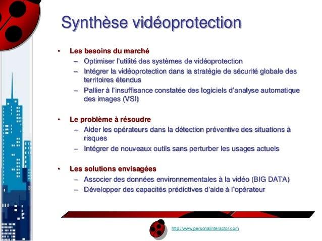 Synthèse vidéoprotection  http://www.personalinteractor.com  • Les besoins du marché  – Optimiser l'utilité des systèmes d...