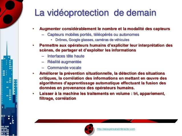La vidéoprotection de demain  • Augmenter considérablement le nombre et la modalité des capteurs  – Capteurs mobiles porté...