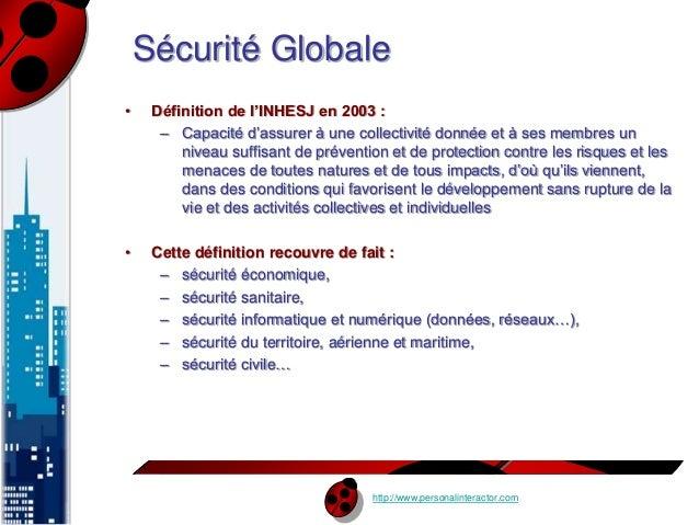 Sécurité Globale  • Définition de l'INHESJ en 2003 :  – Capacité d'assurer à une collectivité donnée et à ses membres un  ...