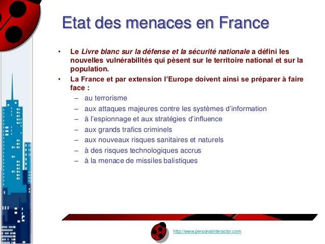 Etat des menaces en France  • Le Livre blanc sur la défense et la sécurité nationale a défini les  nouvelles vulnérabilité...
