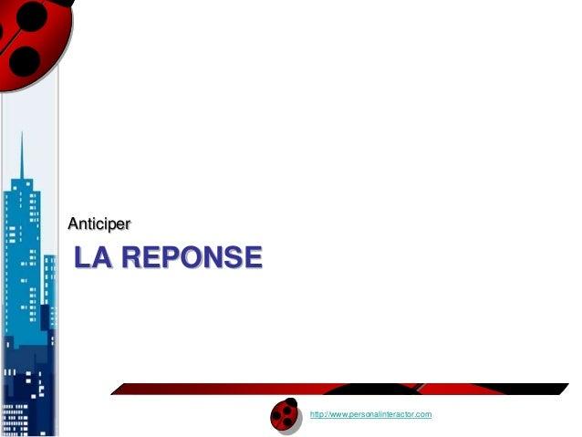http://www.personalinteractor.com  Anticiper  LA REPONSE
