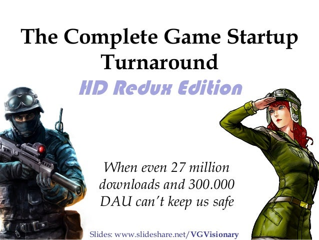 The Complete Game Startup  Turnaround  HD Redux Edition  When even 27 million  downloads and 300.000  DAU can't keep us sa...